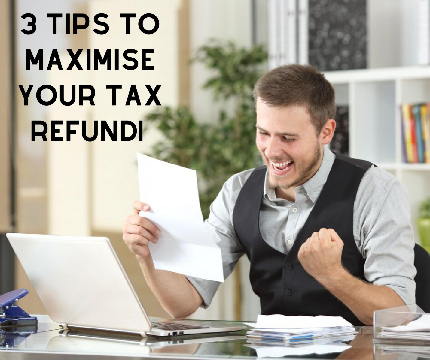 3 Tips To Maximise Your Tax Refund